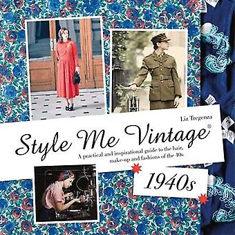 Style Me Vintage - 1940s - A Practical and Inspirational Guide to the H