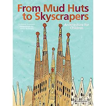 From Mud Huts to Skyscrapers - Architecture for Children by Christine