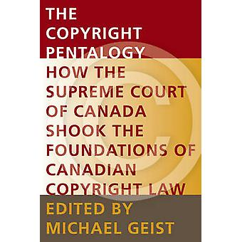 The Copyright Pentalogy - How the Supreme Court of Canada Shook the Fo