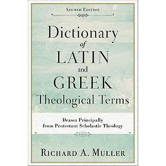 Dictionary of Latin and Greek Theological Terms - Drawn Principally fr
