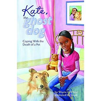 Kate - the Ghost Dog - Coping with the Death of a Pet by Wayne L. Wils