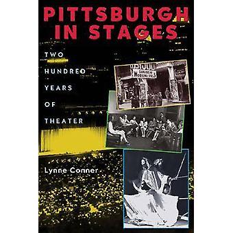 Pittsburgh in Stages - Two Hundred Years of Theater by Lynne Conner -