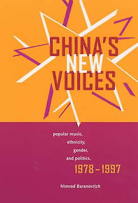 China's New Voices - Popular Music - Ethnicity - Gender - and Politics