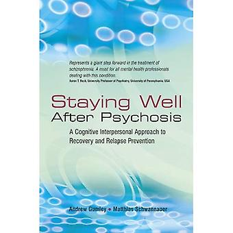 Staying Well After Psychosis: A Cognitive Interpersonal Approach to Recovery and Relapse Prevention