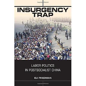 Insurgency Trap: Labor Politics in Postsocialist China