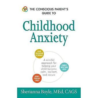 Guide du Parent conscient à l'anxiété de l'enfance: une approche consciente pour aider votre enfant à devenir calme, résistant...
