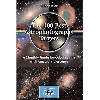 De 100 bästa astrofotografering: En månatlig Guide för CCD Imaging med amatör teleskop (Patrick Moores praktisk astronomi-serien)
