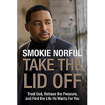 Nehmen Sie den Deckel ab: Vertraue Gott, Freigabe der Druck und das Leben will er für Sie zu finden