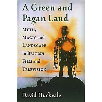 A Green and Pagan Land: Myth, Magic and Landscape in British Film and Television