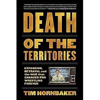 Death of the Territories: Expansion, Betrayal and the� War That Changed Pro Wrestling Forever