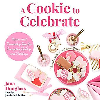 Cookie to Celebrate: Recipes and Decorating Tips� for Everyday Baking and Holidays