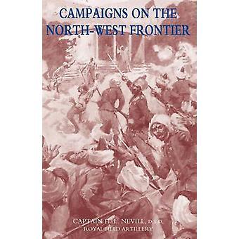 Kampagnen an der nordwestlichen Grenze 18511908 durch Hugh L. Nevill & DSO & Royal Artillery & Ca