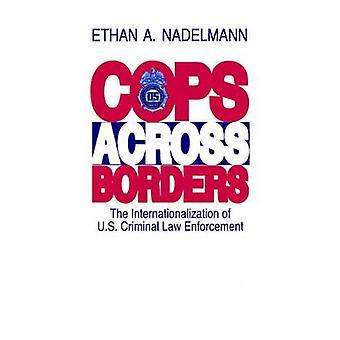 Flics au-delà des frontières de l'internationalisation de l'application de la loi de droit pénal du US par Nadelmann & Ethan A.