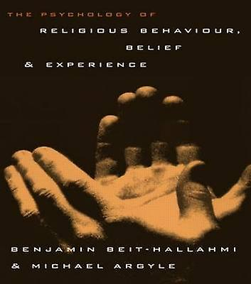 The Psychology of Religious Behaviour Belief and Experience by BeitHallahmi & Benjamin
