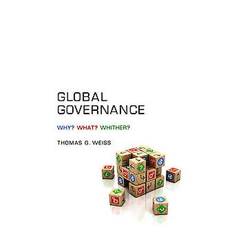 Global Governance Why What Whither by Weiss & Thomas G