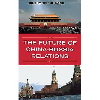 The Future of ChinaRussia Relations by Bellacqua & James A.