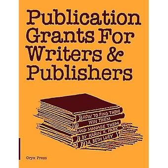 Publication Grants for Writers Publishers How to Find Them Win Them and Manage Them by Unknown
