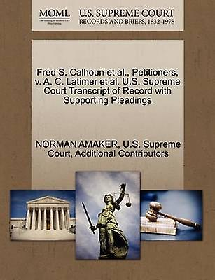 Frouge S. Calhoun et al. Petitioners v. A. C. Latimer et al. U.S. Supreme Court Transcript of Record with Supporting Pleadings by AMAKER & NORhomme