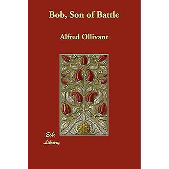 Bob Son of Battle by Ollivant & Alfred