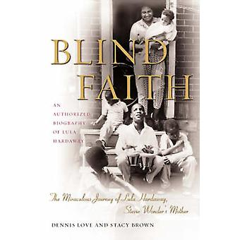 Blind Faith The Miraculous Journey of Lula Hardaway Stevie Wonders Mother by Love & Dennis
