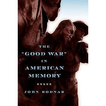 The Good War in American Memory by Bodnar & John