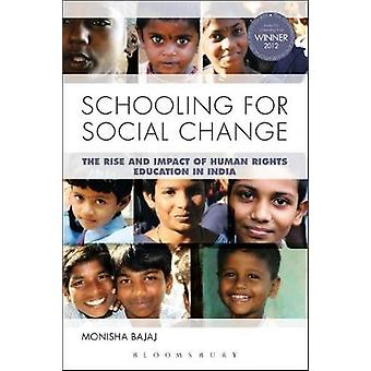 Schooling for Social Change The Rise and Impact of Human Rights Education in India by Bajaj & Monisha