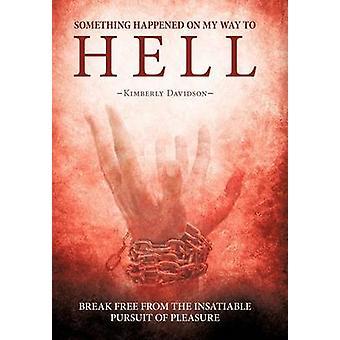 私の地獄への道のりで何かが起こったダビッドソン & キンバリーによる快楽の飽くなき追求から自由に破る