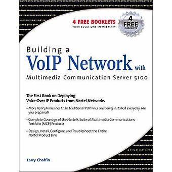 Building a VoIP Network with Nortels Multimedia Communication Server 5100 by Chaffin & Larry