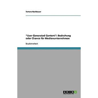 User Generated Content. Wobei Oder Chance fr Medienunternehmen von & Tamara Rachbauer