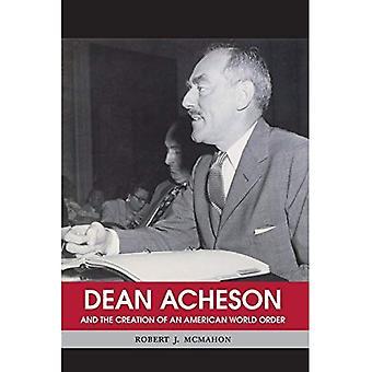 Dean Acheson: En het creëren van een Amerikaanse wereld bestellen (bouwers van internationale geschiedenis)