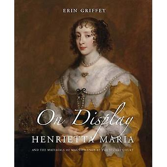 On Display - Henrietta Maria and the Materials of Magnificence at the