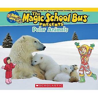 Magic School Bus Presents - Polar Animals - A Nonfiction Companion to t