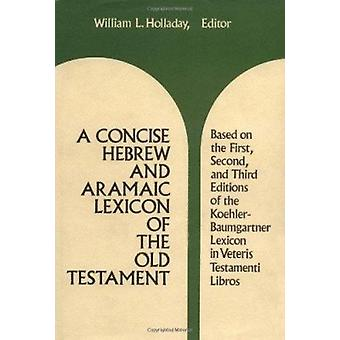 A Concise Hebrew and Aramaic Lexicon of the Old Testament by William