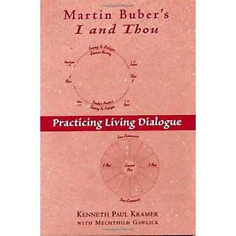 Martin Buber's  -I and Thou - - Practicing Living Dialogue by Kenneth Kr
