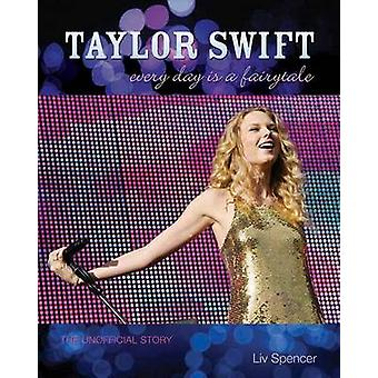Taylor Swift - The Unofficial Story by Liv Spencer - 9781550229318 Book