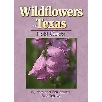 Wildflowers of Texas Field Guide by Rick Bowers - Nora Bowers - Stan