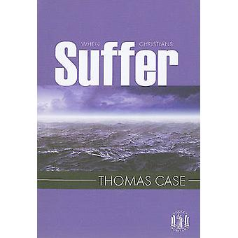 When Christians Suffer by Thomas Case - Richard Rushing - 97818487104