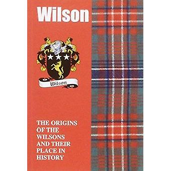 Wilson - The Origins of the Wilsons and Their Place in History by Iain