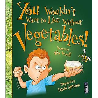 You Wouldn't Want to Live Without Vegetables! (Illustrated edition) b