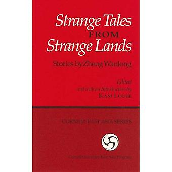 Strange Tales from Strange Lands: Stories by Zheng Wanlong (Ceas) (Cornell East Asia Series,)
