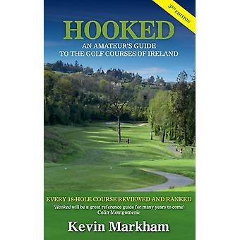Hooked - An Amateur's Guide to the Golf Courses of Ireland (Paperback) by Markham Kevin