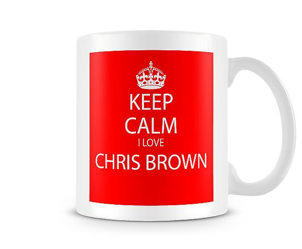 Keep Calm I Love Chris Brown Printed Mug