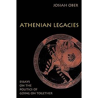 Athenian Legacies - Essays on the Politics of Going on Together by Jos