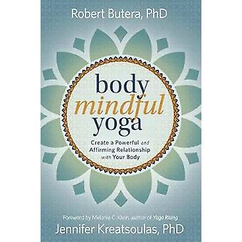Body Mindful Yoga - Create a Powerful and Affirming Relationship with