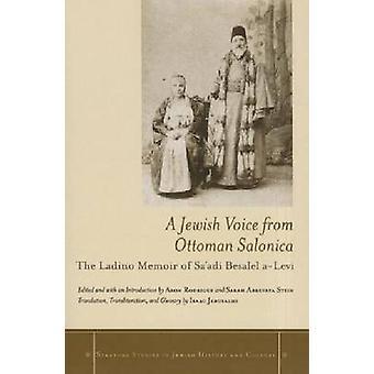 A Jewish Voice from Ottoman Salonica - The Ladino Memoir of Sa'adi Bes