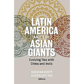 Latin America and the Asian Giants - Evolving Ties with China and Indi
