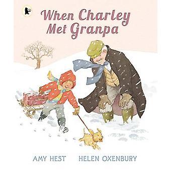 When Charley Met Granpa by Amy Hest - Helen Oxenbury - 9781406355666