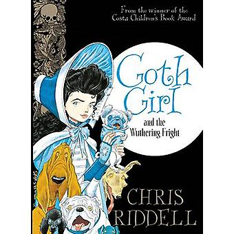 Goth Girl and the Wuthering Fright (Main Market Ed.) by Chris Riddell