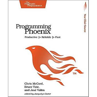 Programming Phoenix - Productive  -> Reliable  -> Fast by Chris McCord