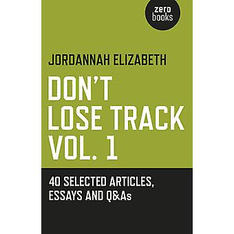 Don't Lose Track - 40 Selected Articles - Essays and Q&As - Vol. 1 by J